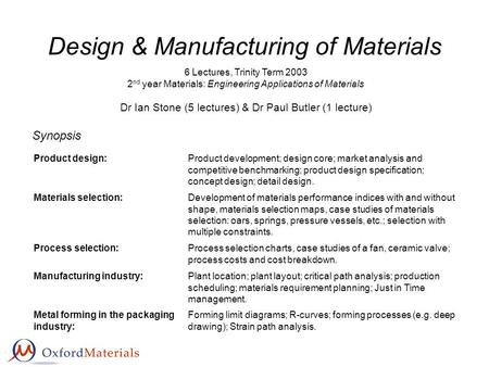 Design & Manufacturing of Materials <strong>Product</strong> design:<strong>Product</strong> development; design core; market analysis and competitive benchmarking; <strong>product</strong> design <strong>specification</strong>;