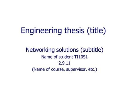 Engineering thesis (title) Networking solutions (subtitle) Name of student TI10S1 2.9.11 (Name of course, supervisor, etc.)
