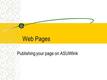 Web Pages Publishing your page on ASUWlink. Unix Directory Commands ls –la –will show all directories and files –will show directory and file permissions.