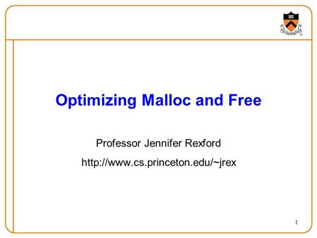 1 Optimizing Malloc and Free Professor Jennifer Rexford
