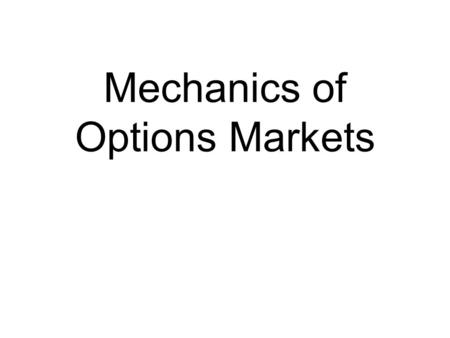 Mechanics of Options Markets. The size of option market and importance of options The size of option market size is far smaller than futures markets.