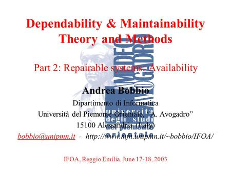 A. BobbioReggio Emilia, June 17-18, 20031 Dependability & Maintainability Theory and Methods Part 2: Repairable systems: Availability Andrea Bobbio Dipartimento.
