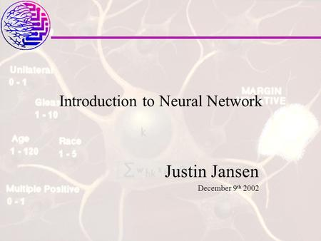Introduction to Neural Network Justin Jansen December 9 th 2002.