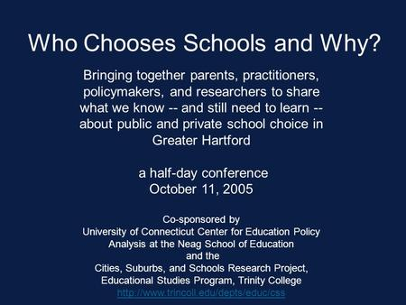Who Chooses Schools and Why? Bringing together parents, practitioners, policymakers, and researchers to share what we know -- and still need to learn --