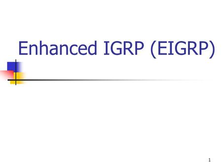 1 Enhanced IGRP (EIGRP). 2 Agenda EIGRP Features and Operation Using EIGRP to Support Large Networks Verifying EIGRP.