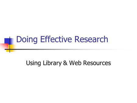 Doing Effective Research Using Library & Web Resources.