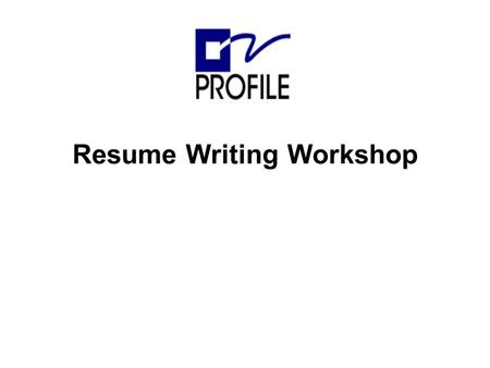 Resume Writing Workshop. Updated: 23 Oct. 02 - Slide # 2 The Purpose of a Resume is… GET THE INTERVIEW! Marketing yourself What makes you unique Answer.