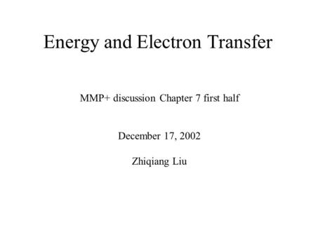 Energy and Electron Transfer MMP+ discussion Chapter 7 first half December 17, 2002 Zhiqiang Liu.