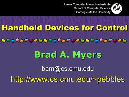 Handheld Devices for Control Brad A. Myers  Brad A. Myers  Human.