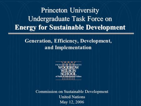 Princeton University Undergraduate Task Force on <strong>Energy</strong> for Sustainable Development Generation, Efficiency, Development, and Implementation Commission.