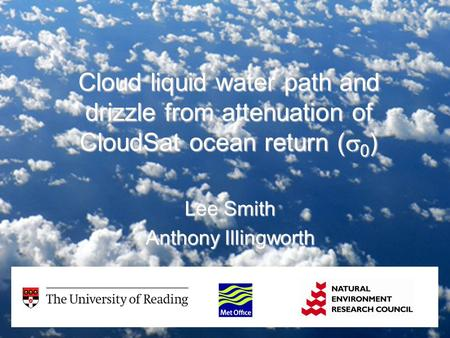 Cloud liquid water path and drizzle from attenuation of CloudSat ocean return (  0 ) Lee Smith Anthony Illingworth.