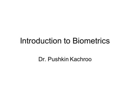 Introduction to Biometrics Dr. Pushkin Kachroo. New Field Face recognition from computer vision Speaker recognition from signal processing Finger prints.