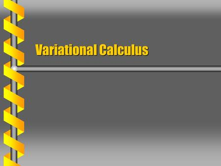 Variational Calculus. Functional  Calculus operates on functions of one or more variables. Example: derivative to find a minimum or maximumExample: derivative.