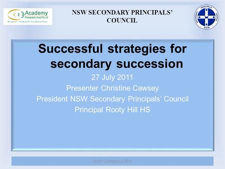 Successful strategies for secondary succession 27 July 2011 Presenter Christine Cawsey President NSW Secondary Principals' Council Principal Rooty Hill.