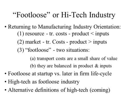"""Footloose"" or Hi-Tech Industry Returning to Manufacturing Industry Orientation: (1) resource - tr. costs - product < inputs (2) market - tr. Costs - product."