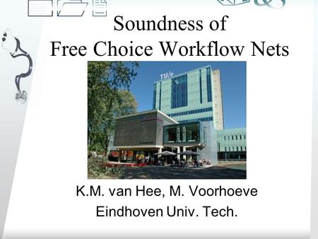 /k 012012 soundness of free-choice workflow nets 1 of 10 Soundness of Free Choice Workflow Nets K.M. van Hee, M. Voorhoeve Eindhoven Univ. Tech.