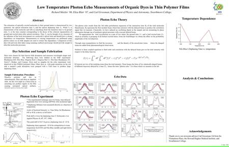 Low Temperature Photon Echo Measurements of Organic Dyes in Thin Polymer Films Richard Metzler '06, Eliza Blair '07, and Carl Grossman, Department of Physics.