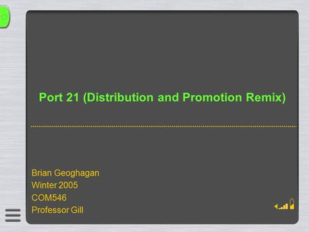 Port 21 (Distribution and Promotion Remix) Brian Geoghagan Winter 2005 COM546 Professor Gill.