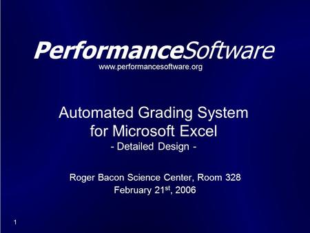 1 PerformanceSoftware Roger Bacon Science Center, Room 328 February 21 st, 2006 Automated Grading System for Microsoft Excel - Detailed Design - www.performancesoftware.org.