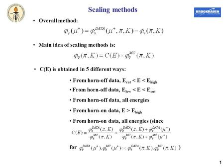 1 Scaling methods Main idea of scaling methods is: Overall method: C(E) is obtained in 5 different ways: From horn-off data, E cut < E < E high From horn-off.
