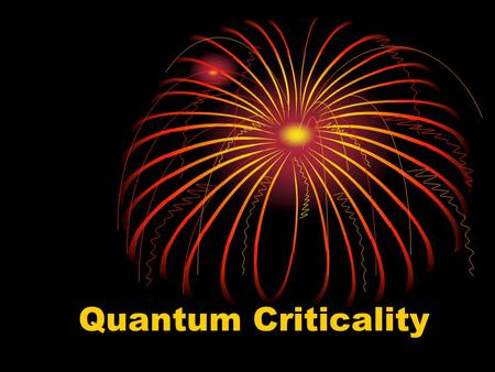 Quantum Criticality. Condensed Matter Physics (Lee) Complexity causes new physics Range for CMP.