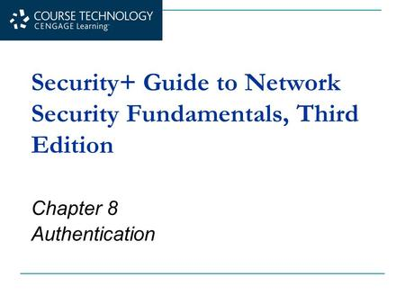 Security+ Guide to Network Security Fundamentals, Third Edition Chapter 8 Authentication.