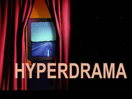 "HYPERDRAMA. DRAMA FOR ADHD POPULATIONS Theatre is… Played in a designated ""aesthetic"" space Audience ""immobile"" and separate from actor Houses the ""Well-Made."