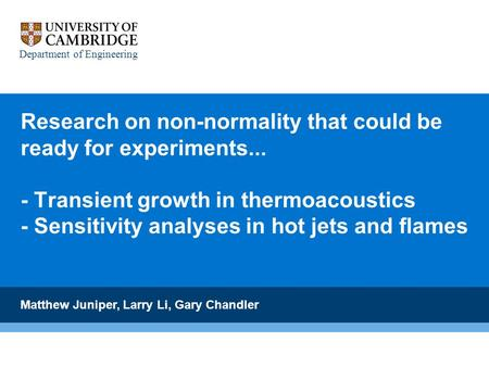 Research on non-normality that could be ready for experiments... - Transient growth in thermoacoustics - Sensitivity analyses in hot jets and flames Matthew.