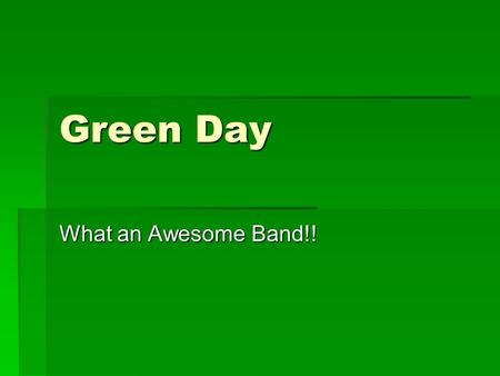 Green Day What an Awesome Band!! Billy Joe Armstrong Lead Guitar and Vocals.