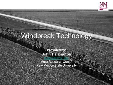 Windbreak Technology Provided by: John Harrington Mora Research Center New Mexico State University.