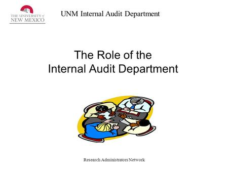 UNM Internal Audit Department Research Administrators Network The Role of the Internal Audit Department.