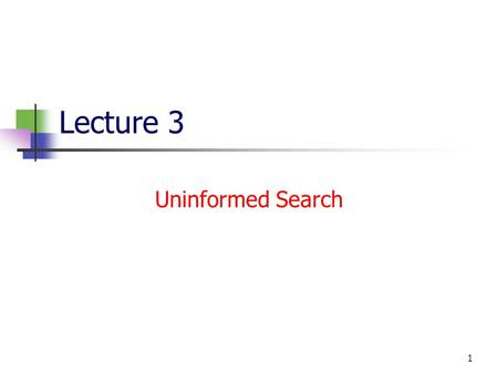 "1 Lecture 3 Uninformed Search. 2 Complexity Recap (app.A) We often want to characterize algorithms independent of their implementation. ""This algorithm."