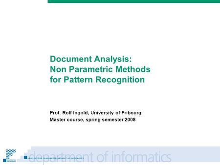 Prénom Nom Document Analysis: Non Parametric Methods for Pattern Recognition Prof. Rolf Ingold, University of Fribourg Master course, spring semester 2008.