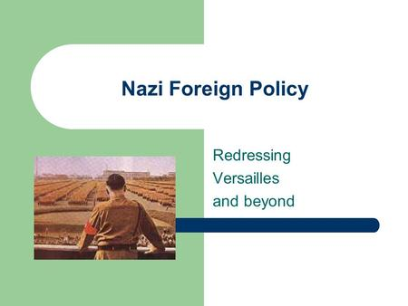 Nazi Foreign Policy Redressing Versailles and beyond.