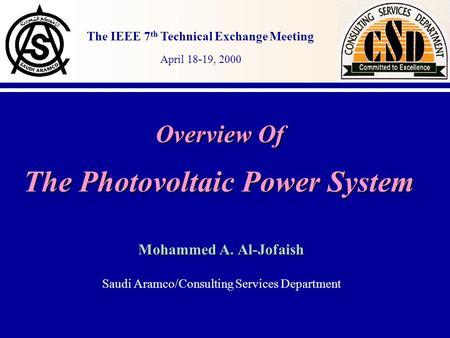 The IEEE 7 th Technical Exchange Meeting April 18-19, 2000 Overview Of The Photovoltaic Power System Mohammed A. Al-Jofaish Saudi Aramco/Consulting Services.