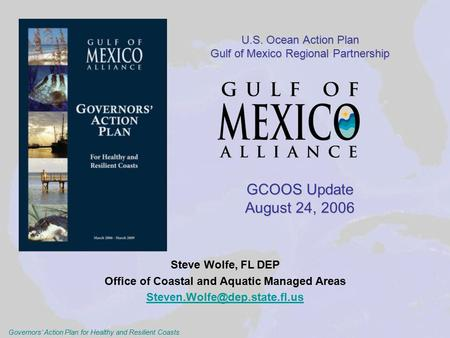 Governors' Action Plan for Healthy and Resilient Coasts U.S. Ocean Action Plan Gulf of Mexico Regional Partnership GCOOS Update August 24, 2006 U.S. Ocean.