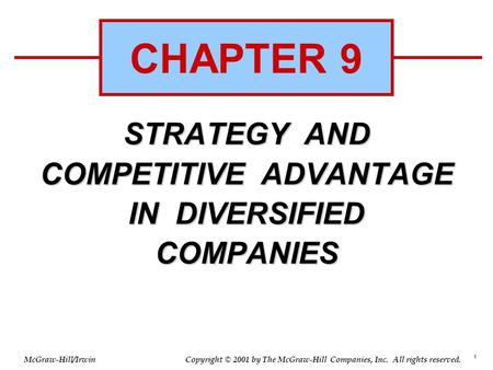 1 © 2001 by The McGraw-Hill Companies, Inc. All rights reserved. McGraw-Hill/Irwin Copyright STRATEGY AND COMPETITIVE ADVANTAGE IN DIVERSIFIED COMPANIES.