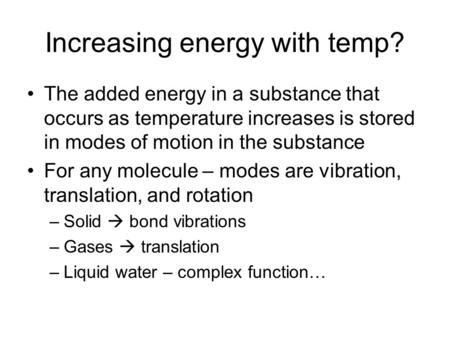 Increasing energy with temp? The added energy in a substance that occurs as temperature increases is stored in modes of motion in the substance For any.