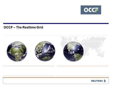 OCCF – The Realtime Grid. 1 Characteristics of Current Grid Computing Static data sets - Generally from fixed length experiments - Statistical measurements.
