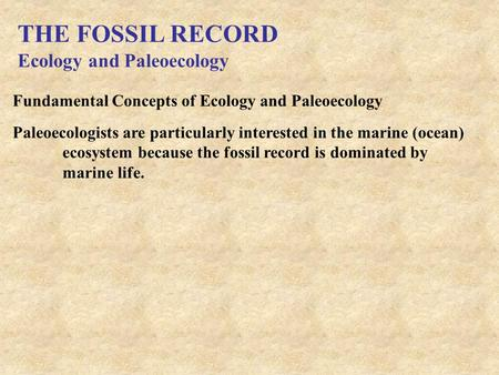 THE FOSSIL RECORD Ecology and Paleoecology Fundamental Concepts of Ecology and Paleoecology Paleoecologists are particularly interested in the marine (ocean)