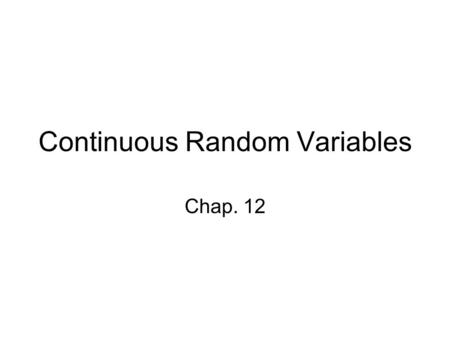 Continuous Random Variables Chap. 12. COMP 5340/6340 Continuous Random Variables2 Preamble Continuous probability distribution are not related to specific.