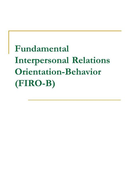 Fundamental Interpersonal Relations Orientation-Behavior (FIRO-B)