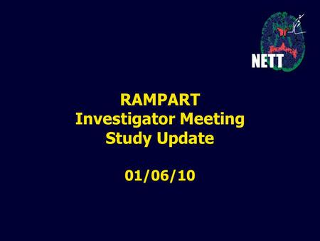 RAMPART Investigator Meeting Study Update 01/06/10.