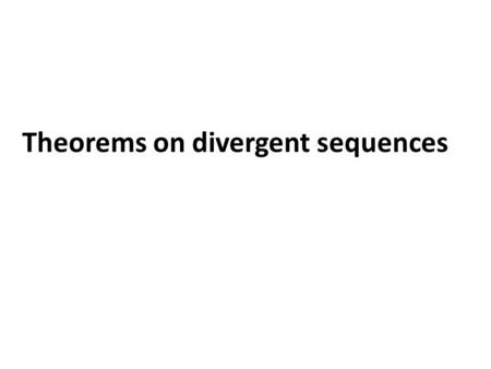 Theorems on divergent sequences. Theorem 1 If the sequence is increasing and not bounded from above then it diverges to +∞. Illustration =