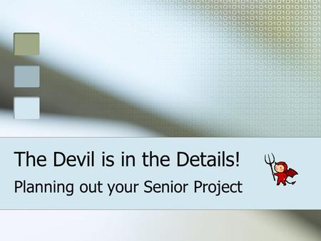 The Devil is in the Details! Planning out your Senior Project.