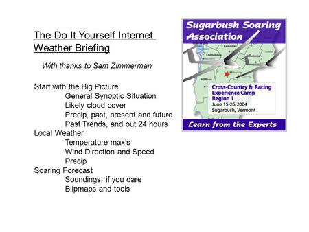 The Do It Yourself Internet Weather Briefing With thanks to Sam Zimmerman Start with the Big Picture General Synoptic Situation Likely cloud cover Precip,