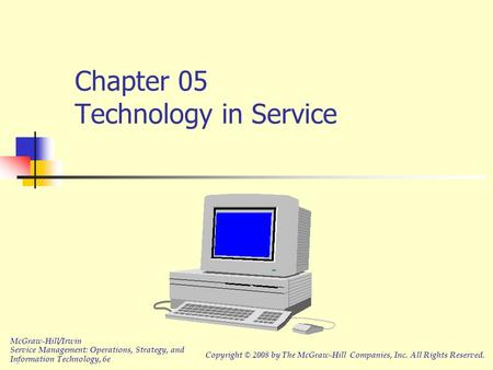 Chapter 05 Technology in Service McGraw-Hill/Irwin Service Management: Operations, Strategy, and Information Technology, 6e Copyright © 2008 by The McGraw-Hill.