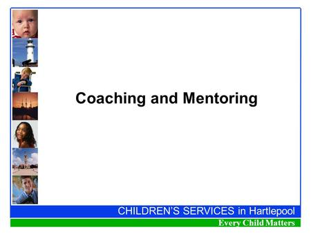 CHILDREN'S SERVICES in Hartlepool Every Child Matters Coaching and Mentoring.