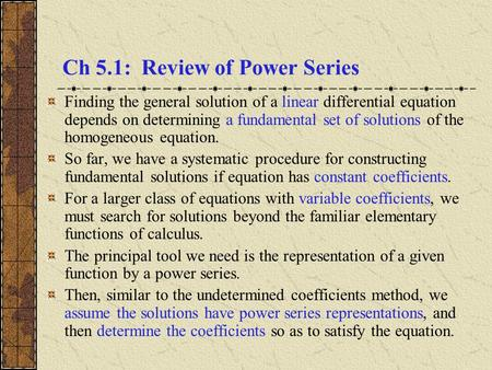 Ch 5.1: Review of Power Series Finding the general solution of a linear differential equation depends on determining a fundamental set of solutions of.