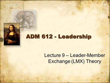 Lecture 9 – Leader-Member Exchange (LMX) Theory